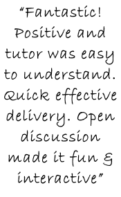 """Fantastic! Positive and tutor was easy to understand. Quick effective delivery. Open discussion made it fun & interactive"""
